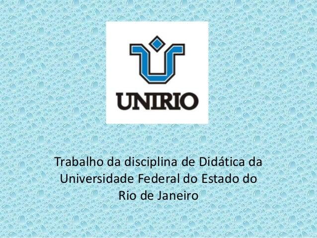 Trabalho da disciplina de Didática da Universidade Federal do Estado do Rio de Janeiro