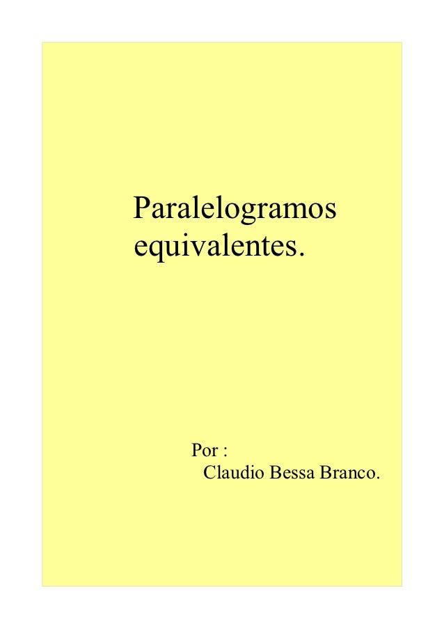 Paralelogramosequivalentes.   Por :    Claudio Bessa Branco.
