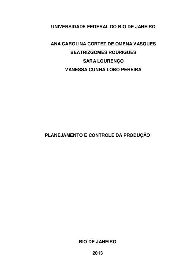 PLANEJAMENTO E CONTROLE DA PRODUÇÃO UNIVERSIDADE FEDERAL DO RIO DE JANEIRO ANA CAROLINA CORTEZ DE OMENA VASQUES BEATRIZGOM...