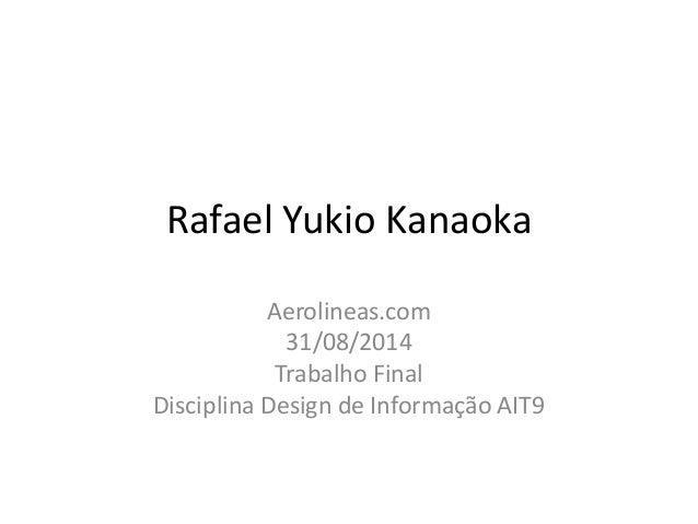 Rafael Yukio Kanaoka  Aerolineas.com  31/08/2014  Trabalho Final  Disciplina Design de Informação AIT9