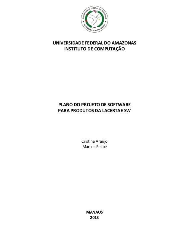 UNIVERSIDADE FEDERAL DO AMAZONAS    INSTITUTO DE COMPUTAÇÃO  PLANO DO PROJETO DE SOFTWARE  PARA PRODUTOS DA LACERTAE SW   ...