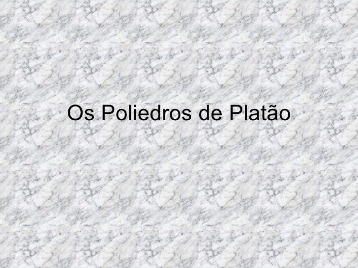 Os Poliedros de Platão