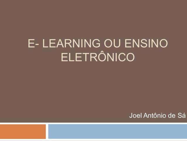 E- LEARNING OU ENSINO ELETRÔNICO Joel Antônio de Sá