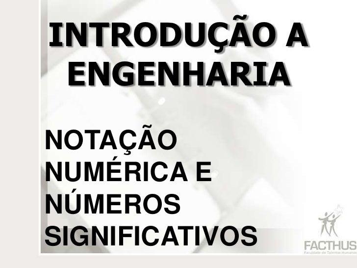 INTRODUÇÃO A ENGENHARIANOTAÇÃONUMÉRICA ENÚMEROSSIGNIFICATIVOS