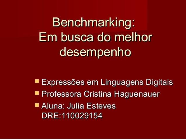 Benchmarking: Em busca do melhor    desempenho Expressões em Linguagens Digitais Professora Cristina Haguenauer Aluna: ...