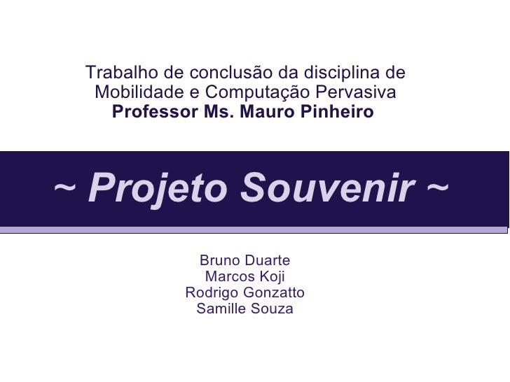 Trabalho de conclusão da disciplina de Mobilidade e Computação Pervasiva Professor Ms. Mauro Pinheiro   Bruno Duarte Marco...