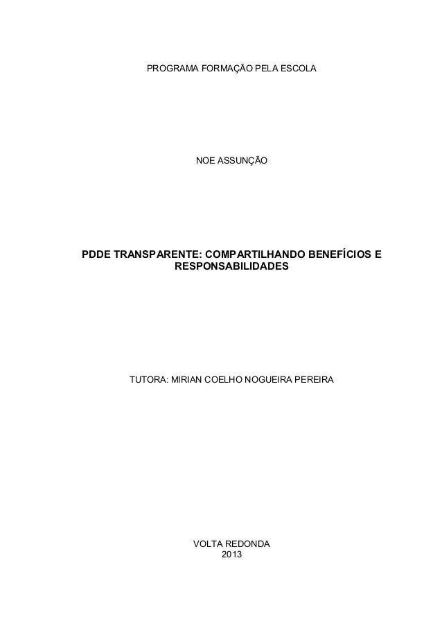PROGRAMA FORMAÇÃO PELA ESCOLA NOE ASSUNÇÃO PDDE TRANSPARENTE: COMPARTILHANDO BENEFÍCIOS E RESPONSABILIDADES TUTORA: MIRIAN...