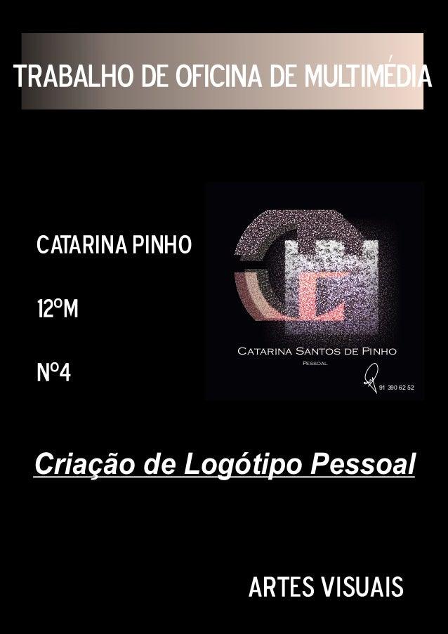 TRABALHO DE OFICINA DE MULTIMÉDIACatarina Pinho12ºMNº4Artes VisuaisCatarina Santos de Pinho91 390 62 52PessoalCriação de L...