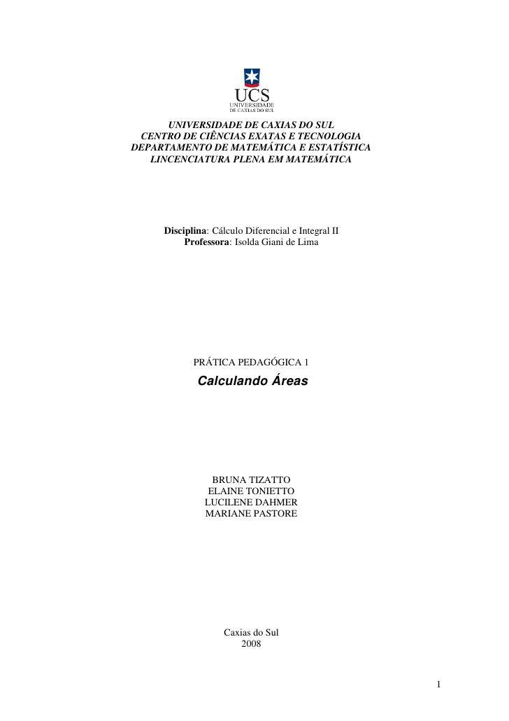 UNIVERSIDADE DE CAXIAS DO SUL  CENTRO DE CIÊNCIAS EXATAS E TECNOLOGIA DEPARTAMENTO DE MATEMÁTICA E ESTATÍSTICA    LINCENCI...