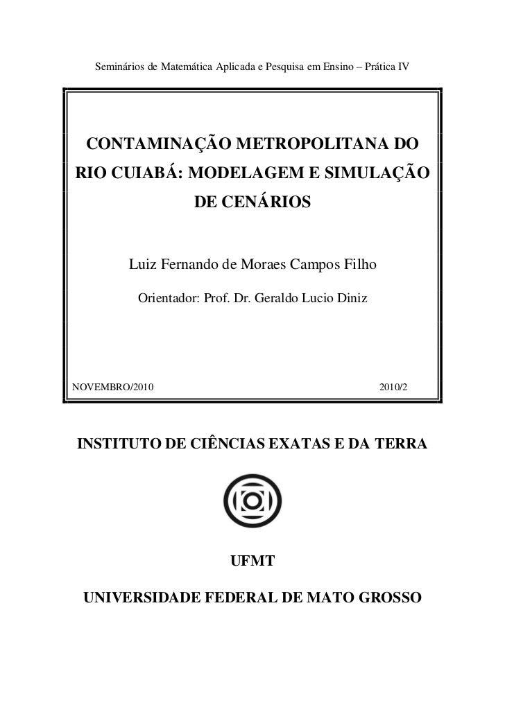 Seminários de Matemática Aplicada e Pesquisa em Ensino – Prática IV  CONTAMINAÇÃO METROPOLITANA DORIO CUIABÁ: MODELAGEM E ...