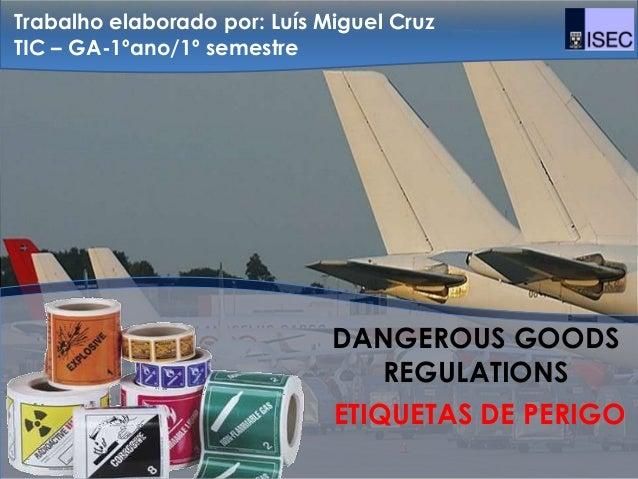 Trabalho elaborado por: Luís Miguel CruzTIC – GA-1ºano/1º semestre                              DANGEROUS GOODS           ...