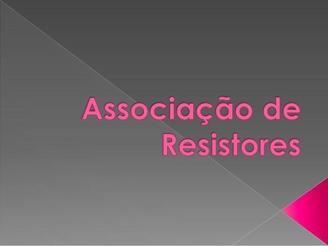  Em um circuito é possível organizar  conjuntos de resistores interligados,  chamada associação de resistores. O  comport...