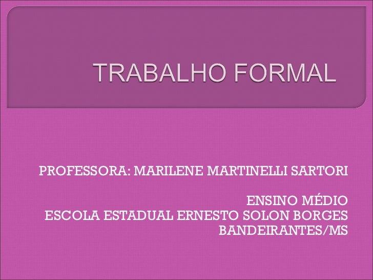 PROFESSORA: MARILENE MARTINELLI SARTORI ENSINO MÉDIO ESCOLA ESTADUAL ERNESTO SOLON BORGES BANDEIRANTES/MS