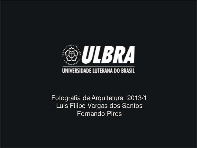 Fotografia de Arquitetura 2013/1 Luis Filipe Vargas dos Santos         Fernando Pires
