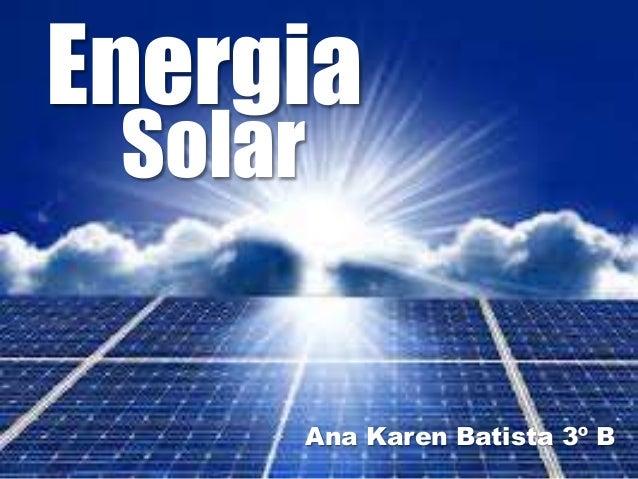 energia solar Energia Ana Karen Batista 3º B Solar