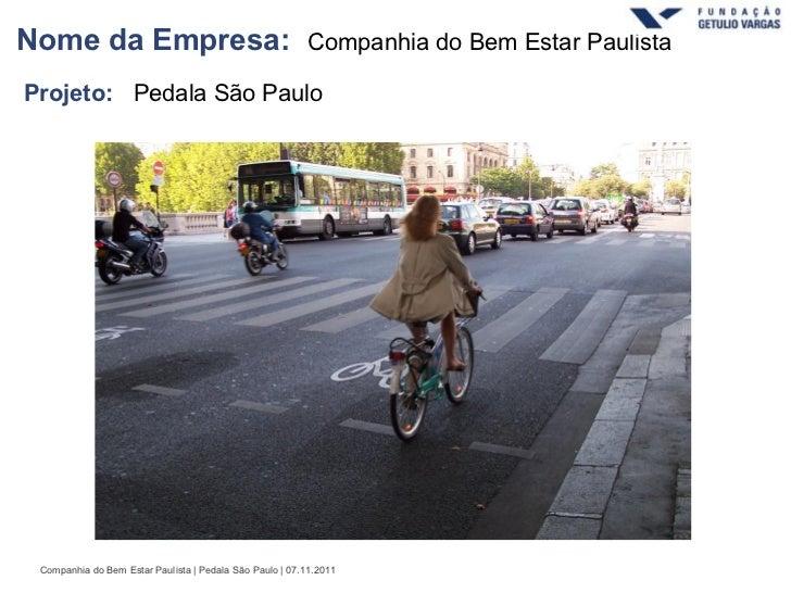 Nome da Empresa:                                         Companhia do Bem Estar PaulistaProjeto: Pedala São Paulo Companhi...