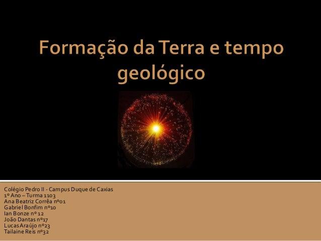Colégio Pedro II - Campus Duque de Caxias1º Ano – Turma 1103Ana Beatriz Corrêa nº01Gabriel Bonfim nº10Ian Bonze nº 12João ...