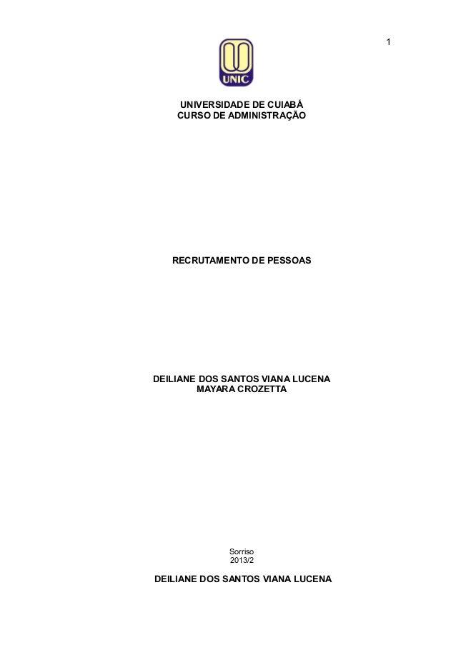 1  UNIVERSIDADE DE CUIABÁ CURSO DE ADMINISTRAÇÃO  RECRUTAMENTO DE PESSOAS  DEILIANE DOS SANTOS VIANA LUCENA MAYARA CROZETT...