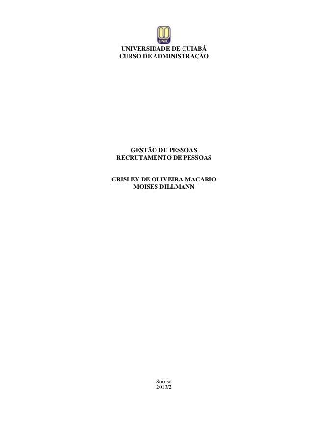 UNIVERSIDADE DE CUIABÁ CURSO DE ADMINISTRAÇÃO  GESTÃO DE PESSOAS RECRUTAMENTO DE PESSOAS  CRISLEY DE OLIVEIRA MACARIO MOIS...