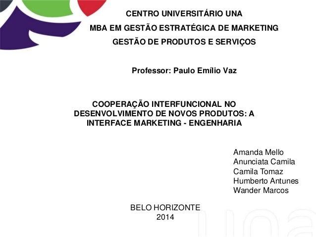 CENTRO UNIVERSITÁRIO UNA MBA EM GESTÃO ESTRATÉGICA DE MARKETING GESTÃO DE PRODUTOS E SERVIÇOS Professor: Paulo Emílio Vaz ...