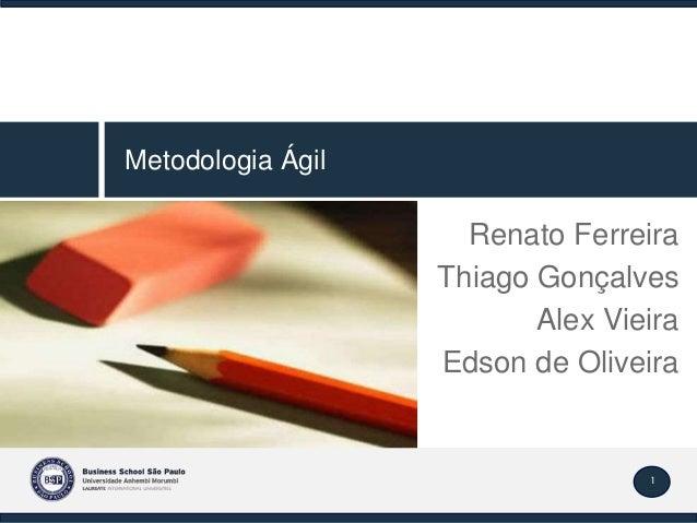 1 Renato Ferreira Thiago Gonçalves Alex Vieira Edson de Oliveira Metodologia Ágil