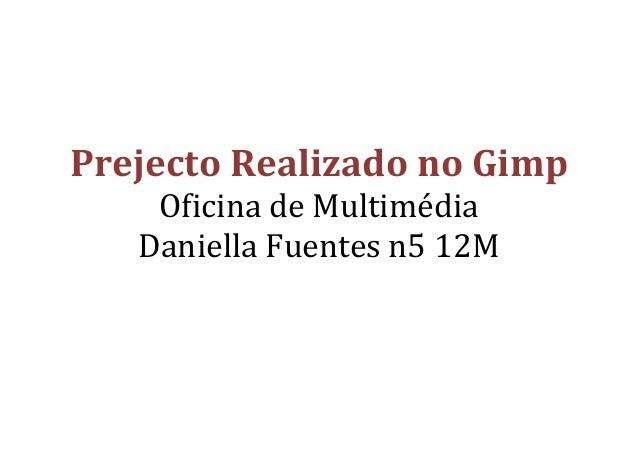 Prejecto Realizado no Gimp Oficina de Multimédia Daniella Fuentes n5 12M        ...