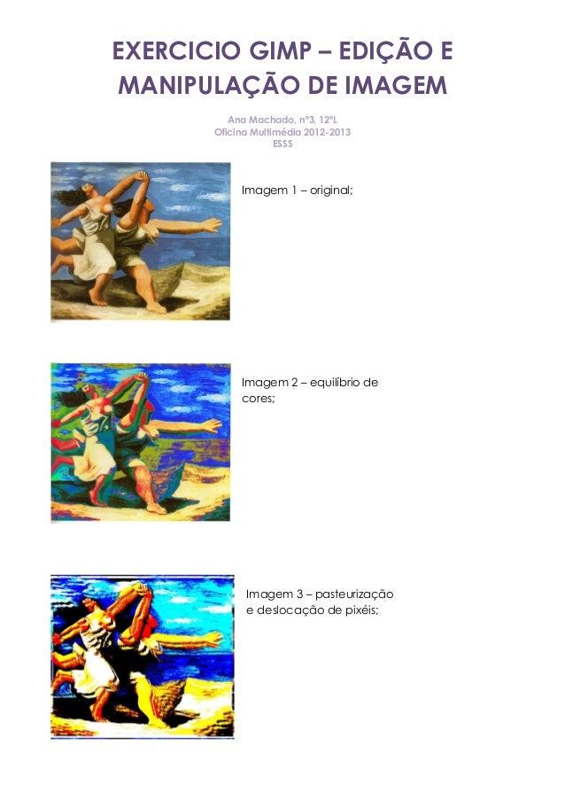 EXERCICIO GIMP – EDIÇÃO EMANIPULAÇÃO DE IMAGEMAna Machado, nº3, 12ºLOficina Multimédia 2012-2013ESSSImagem 1 – original;Im...