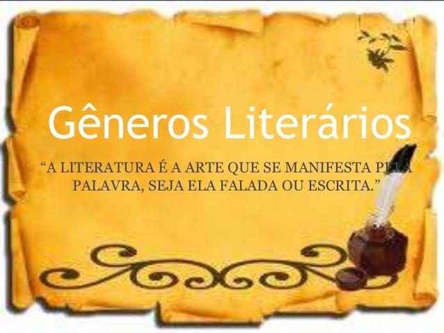 """Gêneros Literários""""A LITERATURA É A ARTE QUE SE MANIFESTA PELAPALAVRA, SEJA ELA FALADA OU ESCRITA."""""""
