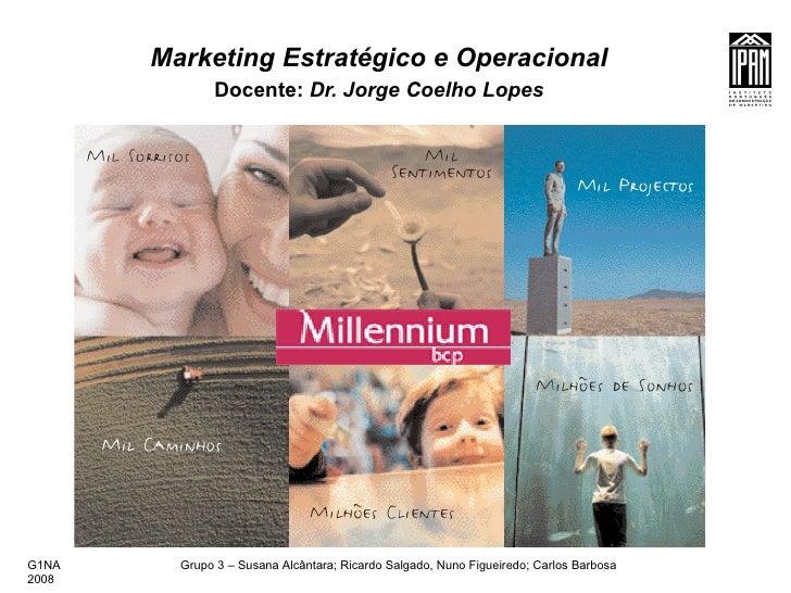Marketing Estratégico e Operacional Docente:  Dr. Jorge Coelho Lopes G1NA  Grupo 3 – Susana Alcântara; Ricardo Salgado, Nu...