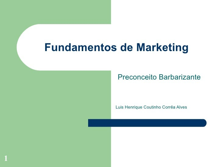 Fundamentos de Marketing Preconceito Barbarizante Luis Henrique Coutinho Corrêa Alves