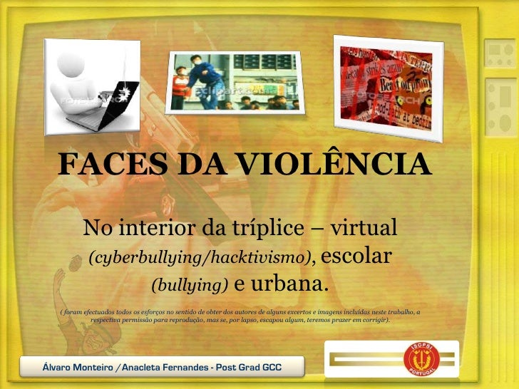 FACES DA VIOLÊNCIA           No interior da tríplice – virtual           (cyberbullying/hacktivismo), escolar             ...