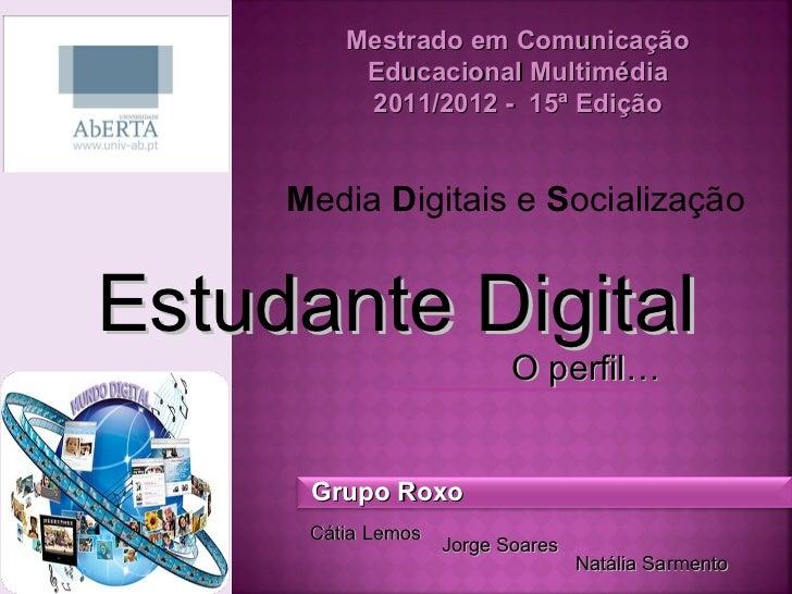 Mestrado em Comunicação Educacional Multimédia 2011/2012 -  15ª Edição M edia  D igitais e  S ocialização Grupo Roxo Natál...