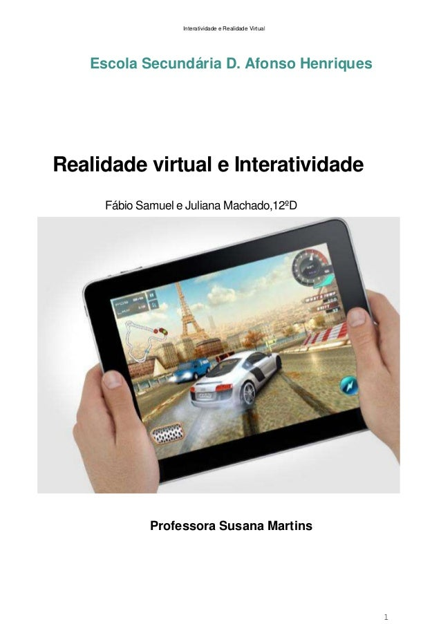 Interatividade e Realidade Virtual  Escola Secundária D. Afonso Henriques  Realidade virtual e Interatividade Fábio Samuel...