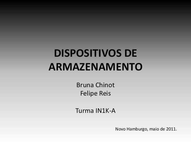 DISPOSITIVOS DE ARMAZENAMENTO Bruna Chinot Felipe Reis Turma IN1K-A Novo Hamburgo, maio de 2011.