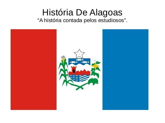 """História De Alagoas """"A história contada pelos estudiosos""""."""