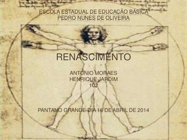 ESCOLA ESTADUAL DE EDUCAÇÃO BÁSICA  PEDRO NUNES DE OLIVEIRA  RENASCIMENTO  ANTONIO MORAES  HENRIQUE JARDIM  102  PANTANO G...