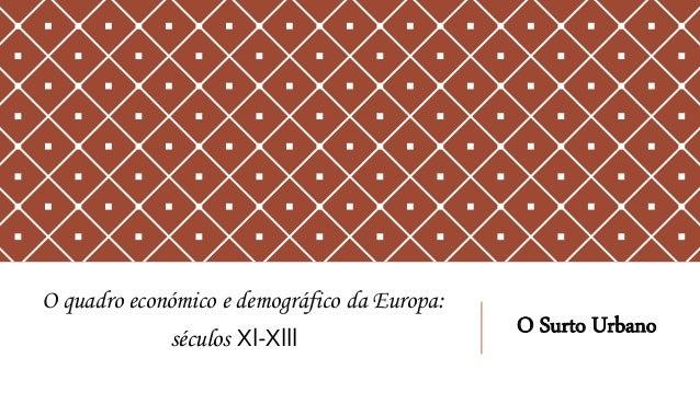 O quadro económico e demográfico da Europa: séculos Xl-Xlll O Surto Urbano