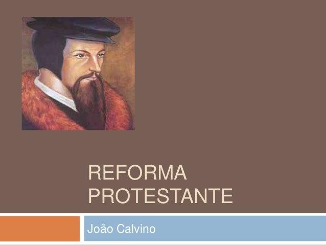 REFORMA  PROTESTANTE  João Calvino