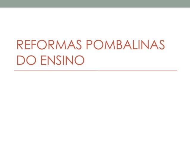 REFORMAS POMBALINAS DO ENSINO