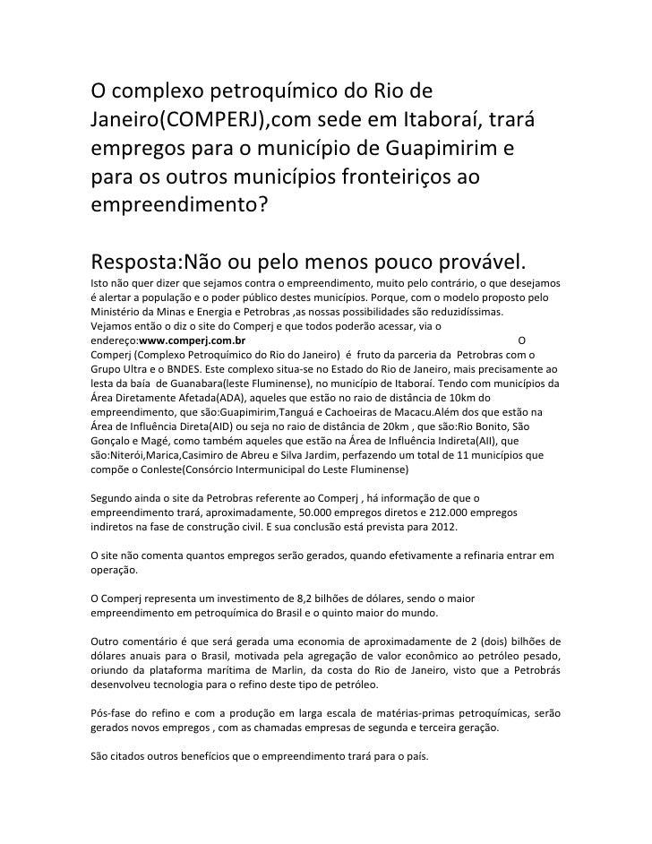 O complexo petroquímico do Rio deJaneiro(COMPERJ),com sede em Itaboraí, traráempregos para o município de Guapimirim epara...