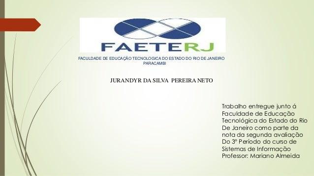 FACULDADE DE EDUCAÇÃO TECNOLOGICA DO ESTADO DO RIO DE JANEIRO PARACAMBI JURANDYR DA SILVA PEREIRA NETO Trabalho entregue j...