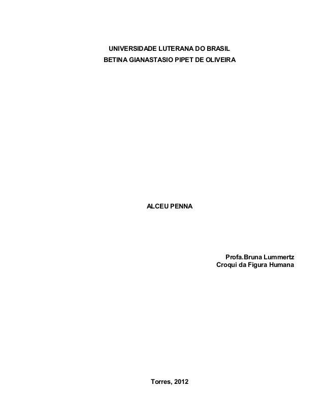 UNIVERSIDADE LUTERANA DO BRASIL BETINA GIANASTASIO PIPET DE OLIVEIRA  ALCEU PENNA  Profa.Bruna Lummertz Croqui da Figura H...