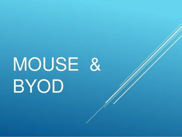MOUSE &  BYOD