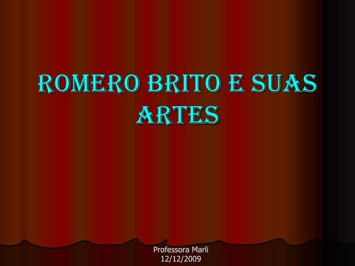 Romero Brito e suas Artes Professora Marli 12/12/2009