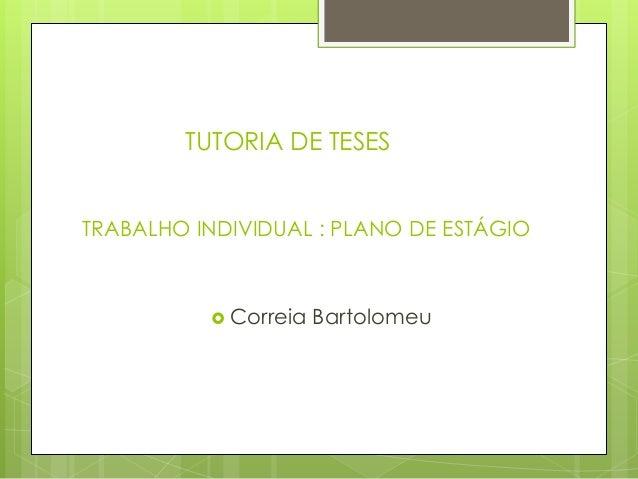 TUTORIA DE TESESTRABALHO INDIVIDUAL : PLANO DE ESTÁGIO           Correia   Bartolomeu