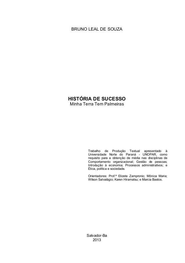 Salvador-Ba2013HISTÓRIA DE SUCESSOMinha Terra Tem PalmeirasTrabalho de Produção Textual apresentado àUniversidade Norte do...