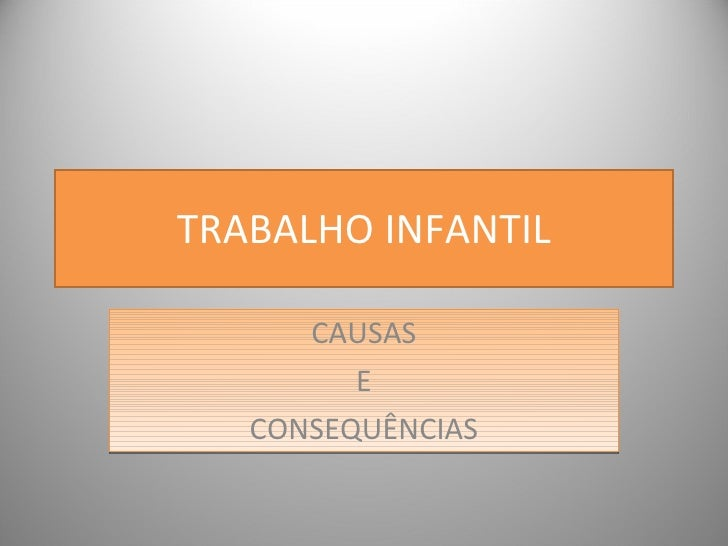 TRABALHO INFANTIL CAUSAS E CONSEQUÊNCIAS
