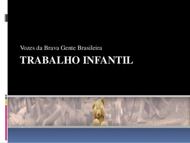 TRABALHO INFANTILVozes da Brava Gente Brasileira