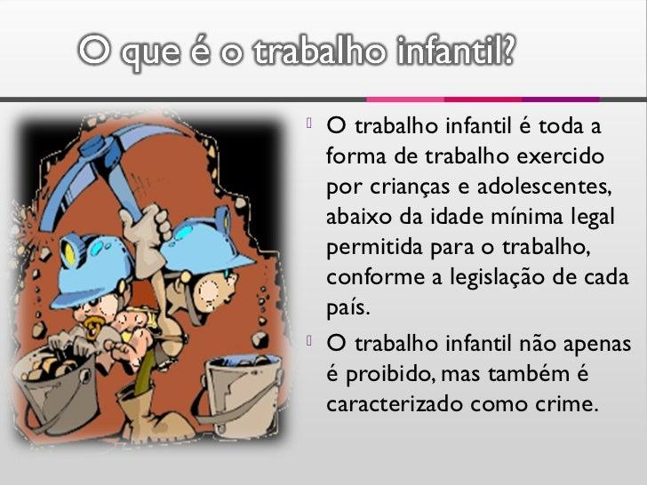    A exploração do trabalho    infantil é comum em    países subdesenvolvidos    (ex : Brasil) e a maioria    das vezes o...
