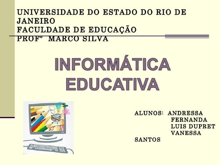 UNIVERSIDADE DO ESTADO DO RIO DEJANEIROFACULDADE DE EDUCAÇÃOPROFº MARCO SILVA                      ALUNOS: ANDRESSA       ...
